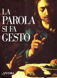 Copertina di 'La parola si fa gesto. I gesti di Gesù interpretati da Giottto, Beato Angelico e Caravaggio'