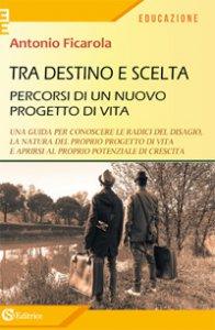 Copertina di 'Tra destino e scelta. Percorsi di un nuovo progetto di vita'