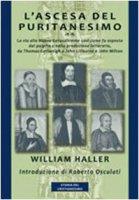 L' ascesa del puritanesimo. La via alla Nuova Gerusalemme così come fu esposta dal pulpito e nella produzione letteraria, da Thomas Cartwright a John Liburne...