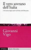 Il vero sovrano dell'Italia. L'istruzione degli adulti nell'Italia dell'Ottocento - Vigo Giovanni