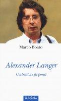 Alexander Langer. Costruttore di ponti. - Marco Boato