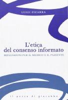 L' Etica del consenso informato. Riflessioni per il medico e il paziente - Ficarra Luigi