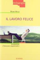 Lavoro felice. Formazione e benessere organizzativo. (Il) - Bruno Rossi