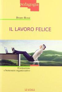 Copertina di 'Lavoro felice. Formazione e benessere organizzativo. (Il)'