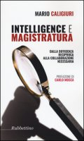 Intelligence e magistratura. Dalla diffidenza reciproca alla collaborazione necessaria - Caligiuri Mario