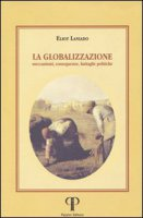 La globalizzazione. Meccanismi, conseguenze, battaglie politiche - Laniado Eliot