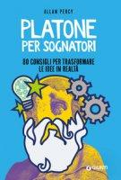 Platone per sognatori. 80 consigli per trasformare le idee in realtà - Percy Allan