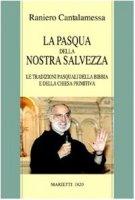 La Pasqua della nostra salvezza. Le tradizioni pasquali della Bibbia e della Chiesa primitiva - Cantalamessa Raniero