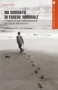 Copertina di 'Ho sognato di essere normale. Il viaggio di una musicoterapeuta nel mondo dell'autismo'