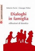 Dialoghi in famiglia riflessioni di bioetica - Roberto Pacini, Giuseppe Polino