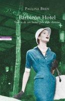 Barbizon Hotel. Storia di un hotel per sole donne - Bren Paulina