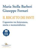 Il riscatto dei fanti. Caporetto tra letteratura, storia e memorialistica - Fornari Giuseppe, Barberi Maria Stella