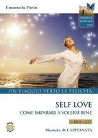 Self love. Un viaggio verso la felicità. Come imparare a volersi bene. Con CD-Audio - Pasin Emanuela