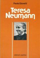Teresa Neumann. Una grande mistica del nostro tempo - Giovetti Paola