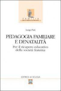 Copertina di 'Pedagogia familiare e denatalità. Per il ricupero educativo della società fraterna'