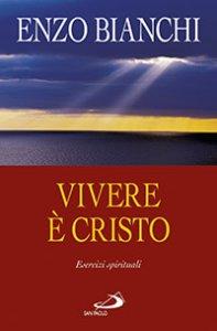 Copertina di 'Vivere è Cristo .Esercizi spirituali sulla Lettera di Paolo ai Filippesi predicati ai vescovi della Puglia'