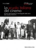 La scuola italiana del cinema. Il Centro Sperimentale di Cinematografia dalla storia alla cronaca (1930-2017) - Baldi Alfredo