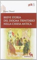 Breve storia del dogma trinitario nella chiesa antica (gdt 329) - Franz Dünzl