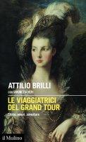 Le viaggiatrici del Grand Tour - Attilio Brilli