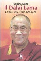 Il Dalai Lama. La sua vita, il suo pensiero - Löhr S.