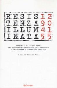 Copertina di 'Resistenza illuminata. Omaggio a Luigi Nono nel settantesimo anniversario della Resistenza e della guerra di liberazione 1945-2015'