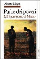 Padre dei poveri. Traduzione e commento delle beatitudini e del Padre nostro di Matteo [vol_2] / Il Padre nostro - Maggi Alberto