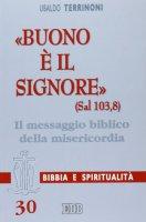 «Buono è il Signore» (Sal 103,8). Il messaggio biblico della misericordia - Terrinoni Ubaldo