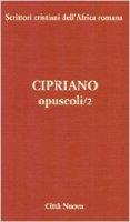 Opuscoli - Cipriano di Cartagine (san)