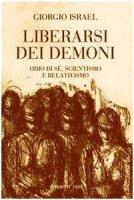 Liberarsi dei demoni. Odio di sé, scientismo e relativismo - Israel Giorgio
