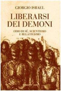 Copertina di 'Liberarsi dei demoni. Odio di sé, scientismo e relativismo'