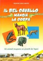 Il bel cavallo mangia la corda. Gli animali insegnano nei proverbi dei Tupuri - Zoccarato Silvano
