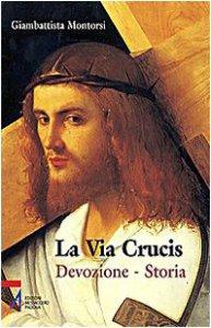 Copertina di 'La Via crucis Devozione - Storia'