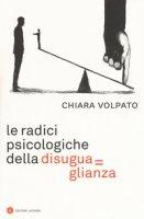Le radici psicologiche della disuguaglianza - Volpato Chiara