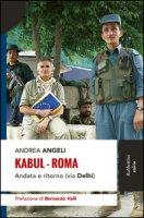 Kabul-Roma. Andata e ritorno (via Delhi) - Angeli Andrea