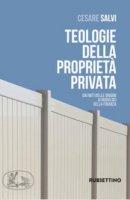 Teologie della proprietà privata - Cesare Salvi