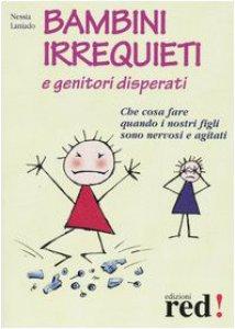 Copertina di 'Bambini irrequieti e genitori disperati'