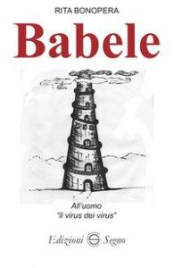 Copertina di 'Babele. All'uomo «il virus dei virus»'