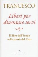 Liberi per diventare servi - Francesco I (Jorge Mario Bergoglio)