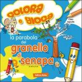 La parabola del granello di senape. Colora e gioca - Esposito Clara