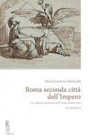 Roma seconda città dell'impero. La conquista napoleonica dell'Europa mediterranea - Lucrezio Monticelli Chiara
