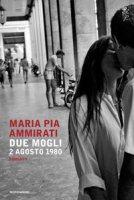 Due mogli. 2 agosto 1980 - Ammirati Maria Pia