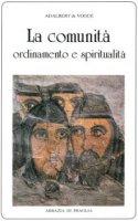 La comunità: ordinamento e spiritualità - Adalbert de Vogüé