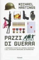 Pazzi di guerra. L'incredibile storia del generale McChrystal e dell'intervento americano in Afghanistan - Hastings Michael