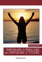Imparare a pregare per imparare a vivere - Arnaldo Pigna