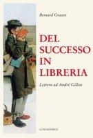 Del successo in libreria. Lettera ad André Gillon - Grasset Bernard