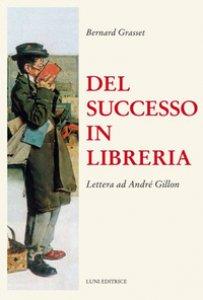 Copertina di 'Del successo in libreria. Lettera ad André Gillon'