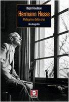 Herman Hesse. Pellegrino della crisi. Una biografia - Freedman Ralph