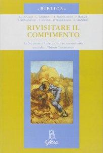 Copertina di 'Rivisitare il compimento. Le scritture d'Israele e la loro normatività secondo il Nuovo Testamento'