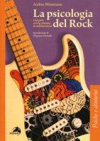 La psicologia del rock. Crescere con la musica in adolescenza - Montesano Andrea