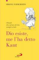 Dio esiste, me l'ha detto Kant - Simone Fermi Berto
